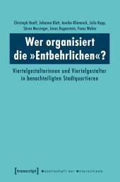 Wer organisiert die 'Entbehrlichen'?: Viertelgestalterinnen und Viertelgestalter in benachteiligten Stadtquartieren