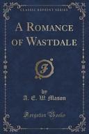 A Romance of Wastdale  Classic Reprint  PDF