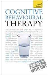 Cognitive Behavioural Therapy: CBT self-help techniques to improve your life, Edition 2