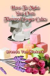 How To Make Your Own Flavored Sugar Cubes Book PDF