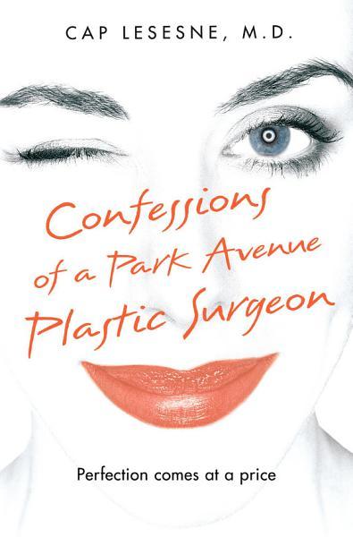 Download Confessions of a Park Avenue Plastic Surgeon Book