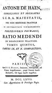 Antonii de Haen... Ratio medendi in nosocomio practico quod... condidit Maria Theresia...