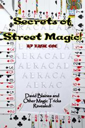 The Secrets of Street Magic: David Blaines and other Magic Tricks Revealed!