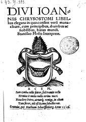 Libellus elegans in quo confert verum monachum, cum principibus, diuitibus ac nobilibus, huius mundi. Stanislao Hosio Interprete
