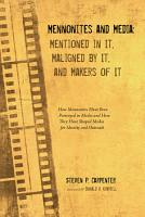 Mennonites and Media  Mentioned in It  Maligned by It  and Makers of It PDF