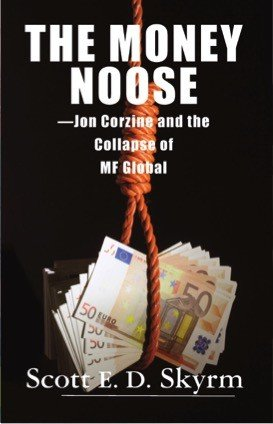 The Money Noose  Jon Corzine and the Collapse of MF Global