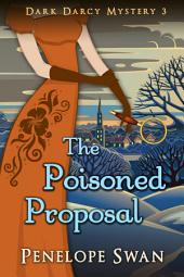 The Poisoned Proposal ~ A romantic Regency mystery for Jane Austen fans: (A Pride and Prejudice Variation)