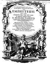 Dissertatio juridica inauguralis de emphyteusi: Quam ... ex auctoritate ... Francisci Fabricii ...