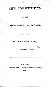 New Constitution of the Government of Poland: Established by the Revolution, the Third of May, 1791