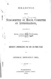Hearings Before Subcommittee of House Committee on Appropriations ... in Charge of Deficiency Appropriations for 1900 and Prior Years on General Deficiency Bill