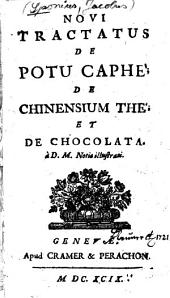 Novi tractatus de potu caphé, de chinensium thé et de chocolata