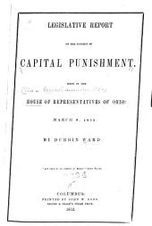 Legislative Report on the Subject of Capital Punishment, Made in the House of Representatives of Ohio: March 9, 1853