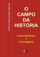 O campo da história: Especialidades e abordagens