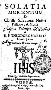 SOLATIA MORIENTIUM Ex Christi Salvatoris Nostri Passione, & Morte