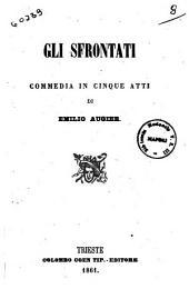 Gli sfrontati commedia in cinque atti di Emilio Augier