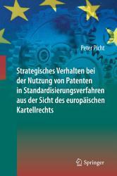 Strategisches Verhalten bei der Nutzung von Patenten in Standardisierungsverfahren aus der Sicht des europ  ischen Kartellrechts PDF