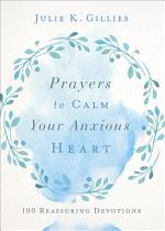 Prayers to Calm Your Anxious Heart