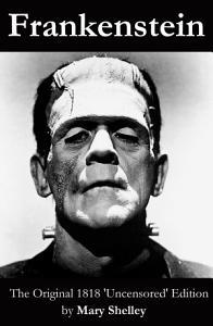 Frankenstein  The Original 1818  Uncensored  Edition  Book