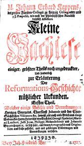 M. Johann Erhard Kappens ... Kleine Nachlese einiger, grössten Theils noch ungedruckter, und sonderlich zur Erläuterung der Reformations-Geschichte nützlicher Urkunden: Bände 1-3