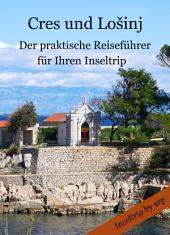Cres und Lošinj: – Der praktische Reiseführer für Ihren Inseltrip