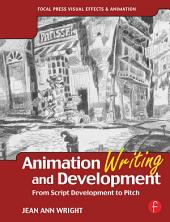 Animation Writing and Development: From Script Development to Pitch