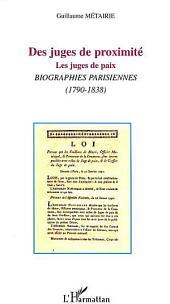 DES JUGES DE PROXIMITÉ: Les juges de paix. Biographies parisiennes (1790-1838)