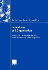 Individuum und Organisation: Neue Trends eines organisationswissenschaftlichen Forschungsfeldes