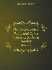 The Ecclesiastical Polity and Other Works of Richard Hooker