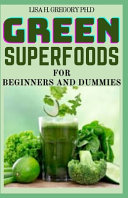 Green Superfoods for Beginners and Dummies PDF