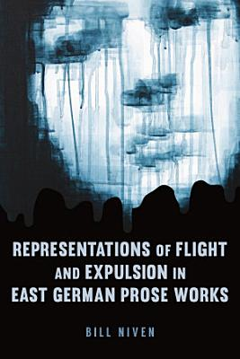 Representations of Flight and Expulsion in East German Prose Works PDF