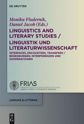 Linguistics and Literary Studies / Linguistik und Literaturwissenschaft: Interfaces, Encounters, Transfers / Begegnungen, Interferenzen und Kooperationen