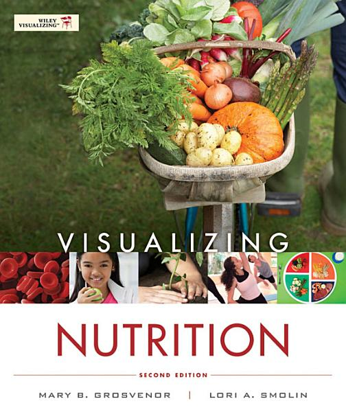 Visualizing Nutrition: Everyday Choices, 2nd Edition