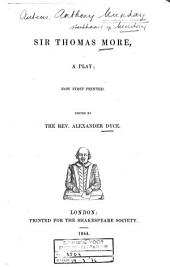 Sir Thomas More: A Play, Now First Printed