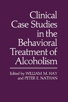 Clinical Case Studies in the Behavioral Treatment of Alcoholism PDF