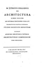 M. Vitruvii Pollionis De architectura libri decem: ad optimas editiones collati praemittitur notitia literaria studiis Societatis Bipontinae