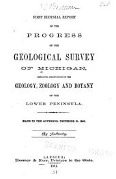 First Biennial Report of the Progress of the Geological Survey of Michigan: Embracing Observations on the Geology, Zoölogy and Botany of the Lower Peninsula. Made to the Governor, December 31, 1860 ...