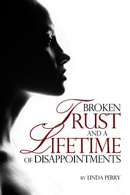 Broken Trust and a Lifetime of Disappointments