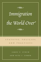 Immigration the World Over: Statutes, Policies, and Practices