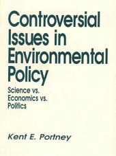 Controversial Issues In Environmental Policy: Science vs. Economics vs. Politics