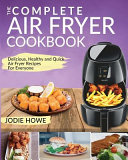 Air Fryer Cookbook: The Complete Air Fryer Cookbook Delicious, Healthy and Quick Air Fryer Recipes for Everyone