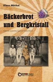 Bäckerbrot und Bergkristall: Nach den Aufzeichnungen von Gisela Pekrul