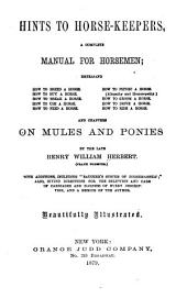 Hints to Horse-keepers: A Complete Manual for Horsemen ... And Chapters on Mules and Ponies