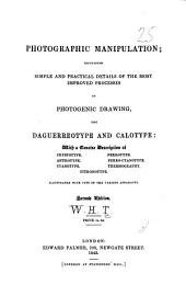 Photographic manipulation; containing details of the most improved processes of photogenic drawing, the daguerreo type and calotype