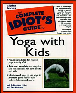 The Complete Idiot s Guide to Yoga with Kids Book
