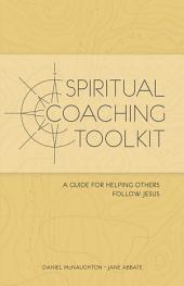 Spiritual Coaching Toolkit: A Guide for Helping Others Follow Jesus