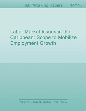 Labor Market Issues in the Caribbean  Scope to Mobilize Employment Growth PDF