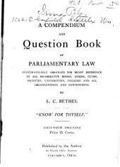 A Compendium and Question Book of Parliamentary Law: Systematically Arranged for Ready Reference in W.C.T.U. and W.R.C. Organizations, Women's Clubs, Normal Classes, Literary Circles, Missionary Societies, and All Deliberative Bodies