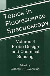 Topics in Fluorescence Spectroscopy: Volume 4: Probe Design and Chemical Sensing