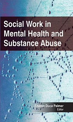 Social Work in Mental Health and Substance Abuse PDF