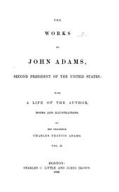 The Works of John Adams, Second President of the United States: Diary, with passages from an autobiography. Notes of debates in the Continental Congress, in 1775 and 1776. Autobiography